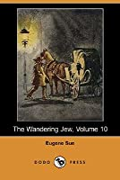 The Wandering Jew: V10  by  Eugène Sue