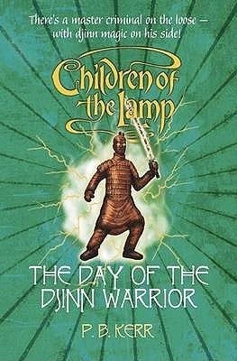 The Day of the Djinn Warrior (Children of the Lamp, #4) P.B. Kerr