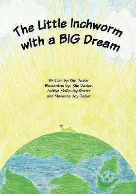 The Little Inchworm with a Big Dream Kim L. Dozier