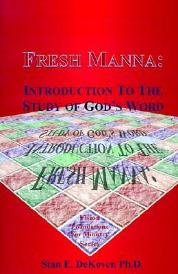 Fresh Manna: Introduction To The Study Of Gods Word  by  Stan E. Dekoven