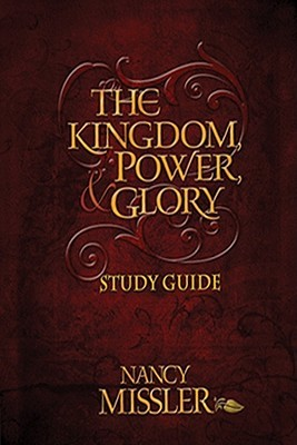 The Kingdom, Power, & Glory Study Guide  by  Nancy Missler