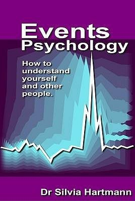 Events Psychology: How To Understand Yourself And Other People  by  Silvia Hartmann