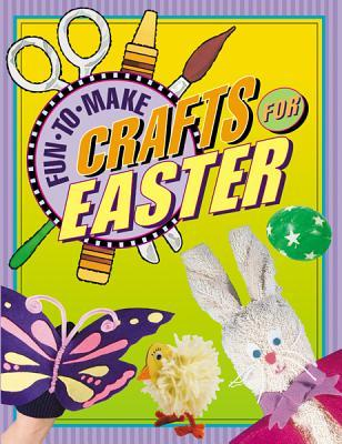 Fun-to-Make Crafs for Easter  by  Tom Daning