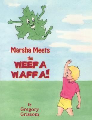 Marsha Meets the Weefa Waffa! Gregory Grissom