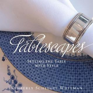 Tablescapes: Setting the Table with Style: Setting the Table with Style  by  Kimberly Schlegel Whitman