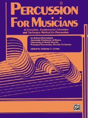 Percussion for Musicians: A Complete, Fundamental Literature and Technique Method for Percussion  by  Robert McCormick