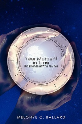 Your Moment in Time: The Essence of Who You Are Melonye Ballard