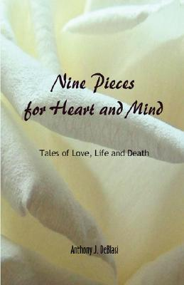 Nine Pieces for Heart and Mind - Tales of Love, Life and Death  by  Anthony J. DeBlasi