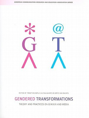 Gendered Transformations: Theory and Practices on Gender and Media  by  Tonny Krijnen