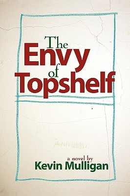 The Envy of Topshelf  by  Kevin Mulligan