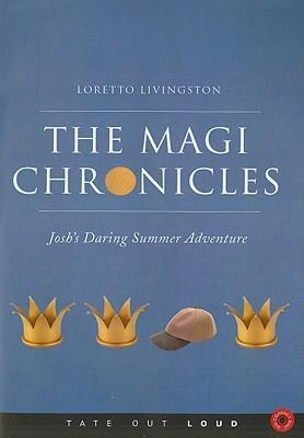 The Magi Chronicles: Joshs Daring Summer Adventure  by  Loretto Livingston