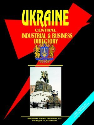 Ukraine Central Industrial and Business Directory  by  USA International Business Publications
