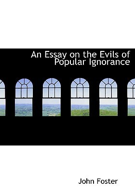 An Essay on the Evils of Popular Ignorance (Large Print Edition): An Essay on the Evils of Popular Ignorance (Large Print Edition)  by  John Foster