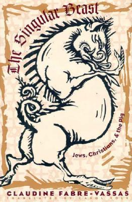 The Singular Beast: Jews, Christians, and the Pig Claudine Fabre-Vassas