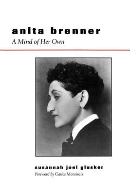 Anita Brenner: A Mind of Her Own  by  Susannah Glusker