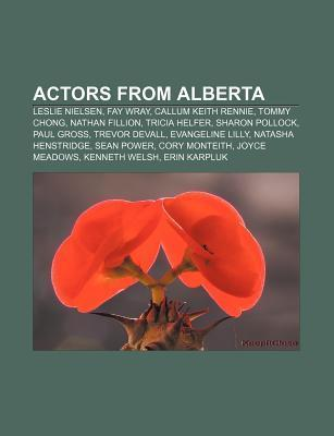 Actors from Alberta: Leslie Nielsen, Fay Wray, Callum Keith Rennie, Tommy Chong, Nathan Fillion, Tricia Helfer, Sharon Pollock, Paul Gross  by  Source Wikipedia