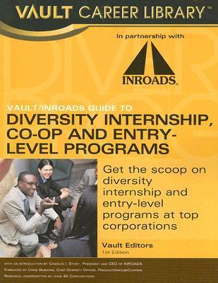 The Vault/Inroads Guide to Diversity Internship, Co-Op and Entry-Level Programs  by  Vault.com Inc.