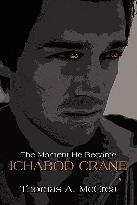 The Moment He Became Ichabod Crane Thomas A. McCrea