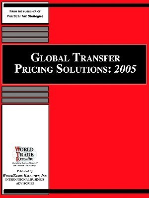 Global Transfer Pricing Solutions: 2005  by  Judy S. Kuan