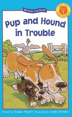 Pup And Hound In Trouble (Kids Can Read!: Level 1 Start To Read) Susan Hood