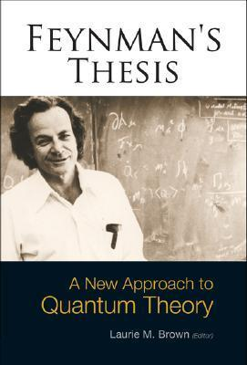 Feynmans Thesis: A New Approach to Quantum Theory  by  Laurie M. Brown