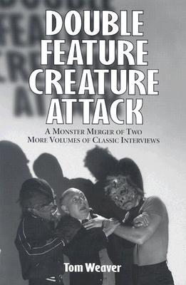 Double Feature Creature Attack: A Monster Merger of Two More Volumes of Classic Interviews  by  Tom Weaver