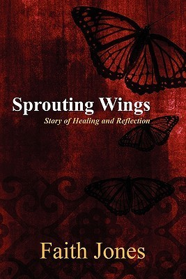 Sprouting Wings: Story of Healing and Reflection  by  Faith Jones