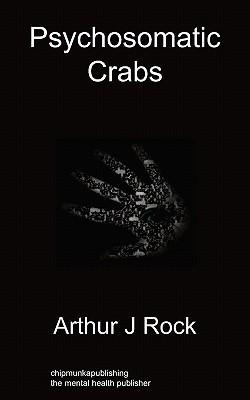 Psychosomatic Crabs Arthur J. Rock