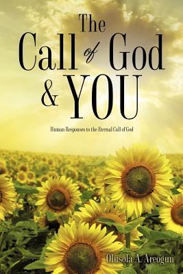 The Call of God and You  by  Olusola A. Areogun