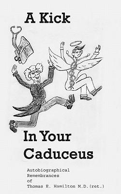 A Kick in Your Caduceus: The Remembrances of a Country Doctor Thomas E. Hamilton