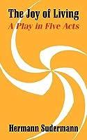 The Joy of Living (Es Lebe Das Leben) a Play in Five Acts Hermann Sudermann