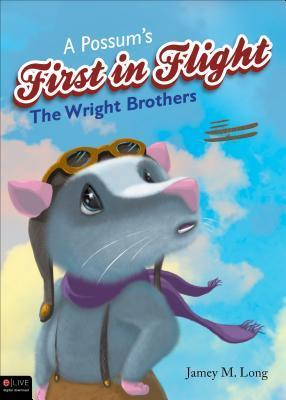 A Possums First in Flight: The Wright Brothers  by  Jamey M. Long
