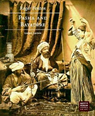 Roger Fenton: Pasha and Bayadére Gordon Baldwin