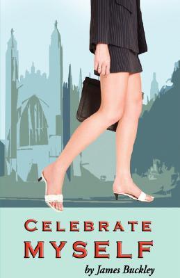 Celebrate Myself  by  James Buckley