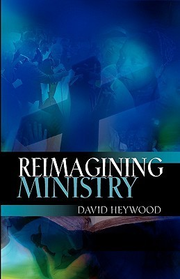 Reimagining Ministry  by  David Heywood