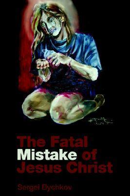 The Fatal Mistake of Jesus Christ Sergei Bychkov