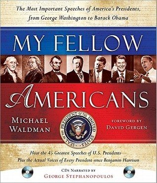 My Fellow Americans with 2 CDs, 2E: The Most Important Speeches of Americas Presidents, from George Washington to Barack Obama  by  Michael Waldman