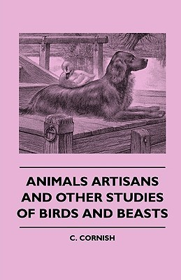 Animals Artisans - And Other Studies of Birds and Beasts  by  C.J. Cornish