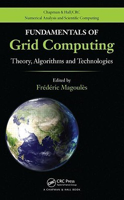 Fundamentals of Grid Computing: Theory, Algorithms and Technologies  by  Magoules Frederic