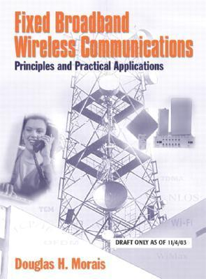 Fixed Broadband Wireless Communications: Principles and Practical Applications  by  Douglas H. Morais