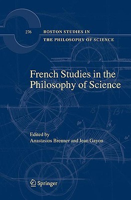 French Studies in the Philosophy of Science: Contemporary Research in France  by  Anastasios Brenner