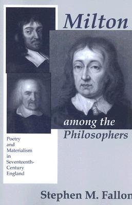 Milton Among the Philosophers: Poetry and Materialism in Seventeenth-Century England Stephen M. Fallon