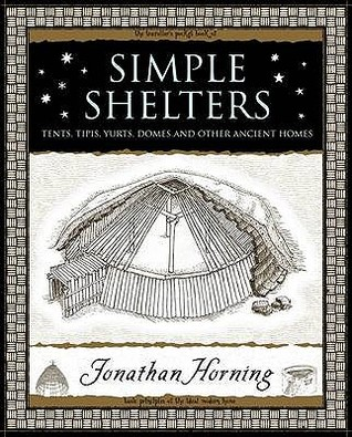 Simple Shelters: Tents, Tipis, Yurts, Domes & Other Ancient Homes (Wooden Books) Jonathan Horning
