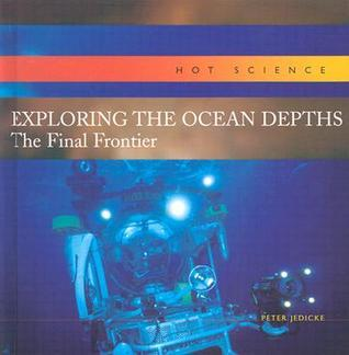 Exploring the Ocean Depths: The Final Frontier Peter Jedicke
