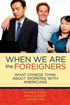 When We Are the Foreigners: What Chinese Think about Working with Americans  by  John N. Doggett