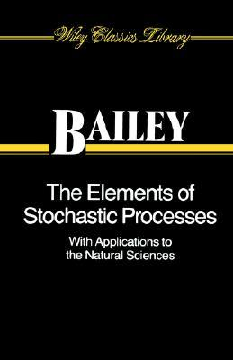 The Elements of Stochastic Processes with Applications to the Natural Sciences Norman T.J. Bailey