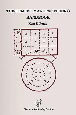 Cement Manufacturers Handbook  by  Kurt E. Peray
