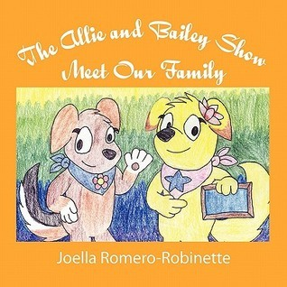 The Allie and Bailey Show: Meet Our Family  by  Joella Romero-Robinette