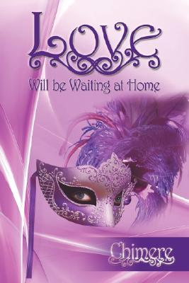 Love Will be Waiting at Home  by  Chimere
