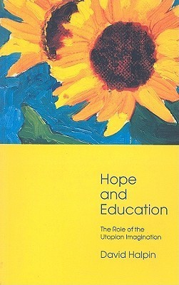 Hope and Education: The Role of the Utopian Imagination  by  David Halpin